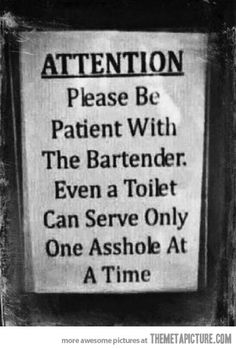 Please be patient with the bartender…