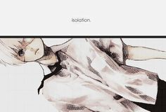 Isolation - TOKYO GHOUL