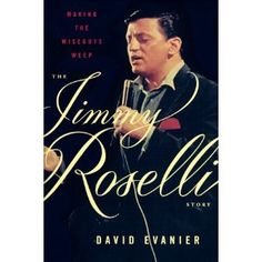 Making the Wiseguys Weep: The Jimmy Roselli Story. The fascinating life of an Italian American icon.     The mob couldn't live with Jimmy Roselli and it couldn't live without him. Roselli is Hoboken's other great singer, and to a greater degree than Frank Sinatra, Roselli maintained his ties to his old neighborhood and its people--indeed, he made a career of those ties. He's their link to their cultural heritage and Italy, and continues to sing a good half of his repertoire in Italian. But…