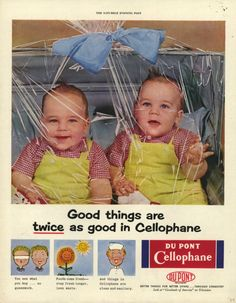 """Good things are twice as good in Cellophane""...come on now, didn't anyone ever read those warning labels about suffocation risks back then?...vintage ad for DuPont."
