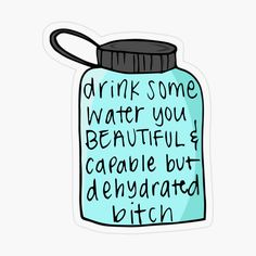 Buy 'drink water bitch blue' by Jen Kurtz as a Sticker, Transparent Sticker, or Glossy Sticker Drink Water Quotes, Vision Board Images, Journaling, Water Aesthetic, Water Challenge, Transparent Stickers, Drinking Water, Sticker Design, Positive Quotes