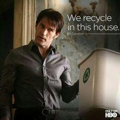 Bill recycles!!  ~ True Blood