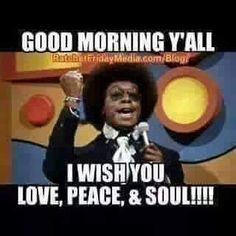 Don Cornelius/ Soul Train Good Morning Meme, Good Morning Greetings, Good Morning Good Night, Morning Humor, Funny Greetings, Morning Gif, Saturday Morning, Sunday, Smile Quotes