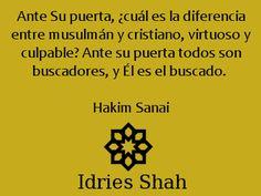 #Sufismo #Sanai Ante Su puerta, ¿cuál es la diferencia entre musulmán y cristiano, virtuoso y culpable? Ante su puerta todos son buscadores, y Él es el buscado.   Hakim Sanai, citado en El mundo del Sufi (trad. pendiente)