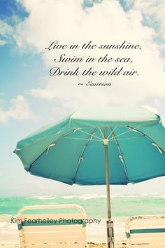 Live in the sunshine, swim in the sea, drink the wild air <3
