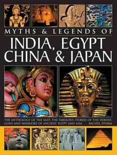 Myths & Legends of India, Egypt, China & Japan: The Mythology of the East: the Fabulous of the Heroes, Gods and W...