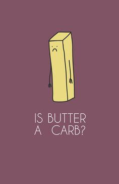 Is Butter a Carb - Mean Girls Quote For our kitchen? lol @Samantha Parkhurst