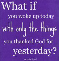 yikes!  I would probably have coffee and not much else.  God- thanks for EVERYTHING!
