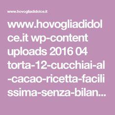 www.hovogliadidolce.it wp-content uploads 2016 04 torta-12-cucchiai-al-cacao-ricetta-facilissima-senza-bilancia.jpg