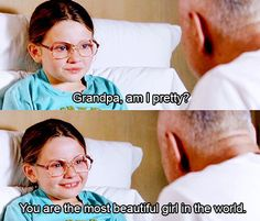 - Grandpa, am I pretty?   - You are the most beautiful girl in the world.