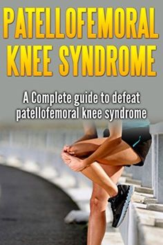 Patellofemoral Knee syndrome: a Complete guide to defeat patellofemoral knee syndrome by Mike Rocha, http://www.amazon.com/dp/B00T5TPYW6/ref=cm_sw_r_pi_dp_oiq2ub0ZS599Q