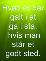 Hvis man står et godt sted. Wise Qoutes, Words Quotes, Me Quotes, Funny Quotes, Wise Sayings, Motivational Thoughts, Inspirational Quotes, Pep Talks, Humor