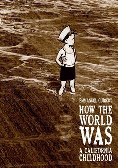 How the World Was: a California Childhood, by Emmanuel Guibert; GRAPHIC NOVEL MEMOIR -- RML STAFF PICK (Elizabeth)