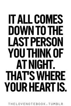 this could be true.. but each night might be a different person that is in your heart