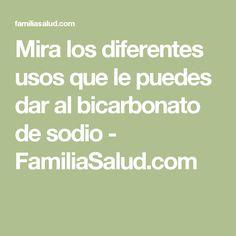 Mira los diferentes usos que le puedes dar al bicarbonato de sodio - FamiliaSalud.com