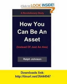 How You Can Be An Asset (9781451548105) Ralph Johnson , ISBN-10: 1451548109  , ISBN-13: 978-1451548105 ,  , tutorials , pdf , ebook , torrent , downloads , rapidshare , filesonic , hotfile , megaupload , fileserve