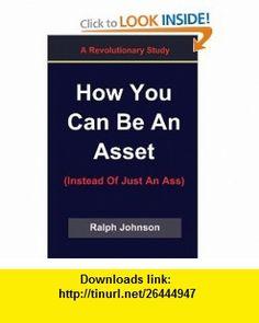 How You Can Be An Asset (9781451548105) Ralph Johnson , ISBN-10: 1451548109  , ISBN-13: 978-1451548105 ,  , tutorials , pdf , ebook , torrent , downloads , rapidshare , filesonic , hotfile , megaupload , fileserve