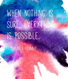 When nothing is sure, everything is possible. ~ Margaret Drabble | #motivational #Quote | via The Sweet Escape