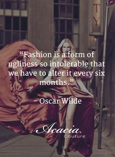 """""""Fashion is a form of ugliness so intolerable that we have to alter it every six months."""" - Oscar Wilde #inspirational #motivational #positive #happiness #quote #QOTD #transformation #success #living #wisdom #hope #life #fashion #trends"""