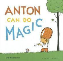 GERMANY Konnecke, Ole. Anton Can Do Magic. Translated by Catherine Chidgey. Gecko Press, 2011.