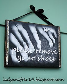 Please Remove Your Shoes Mod Podge Tutorial Diy Arts And Crafts, Home Crafts, Fun Crafts, Shoes Off Sign, Hate Valentines Day, Cute Signs, Creations, Diy Projects, Crafty