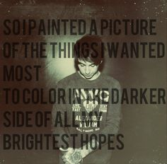 Paint You Wings. All Time Low. - Gah, this song :)