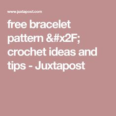 free bracelet pattern / crochet ideas and tips - Juxtapost