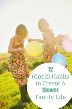 Want a slower, easier FAMILY life? Start focusing on these 12 habits right now. #savoringslow #BanBusy