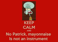 Images For > Patrick Is Mayonnaise An Instrument