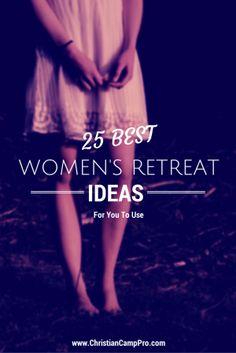 http://christiancamppro.com/25-best-womens-retreat-ideas-use/ - 25 Best Christian Women's Retreat Ideas