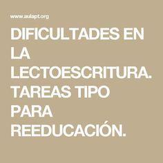 DIFICULTADES EN LA LECTOESCRITURA. TAREAS TIPO PARA REEDUCACIÓN.