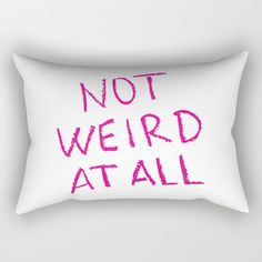 Buy NOT WEIRD AT ALL Rectangular Pillow by unicornlette. Worldwide shipping available at Society6.com. Just one of millions of high quality products available. Bed Pillows, Pillow Cases, Weird, Stuff To Buy, Products, Pillows, Outlander, Beauty Products