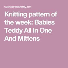 Knitting pattern of the week: Babies Teddy All In One And Mittens