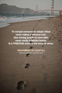 Freedom is the base of virtue. İslam, Ghazali.