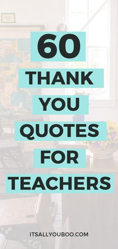 Teacher's deserve our thanks and appreciation! Click here for 60 teacher's appreciation quotes and sayings, perfect for cards from kids or parents. Say thank you! #TeachersDay #TeachersDay2019 #HappyTeacherDay #Teachers #BacktoSchool #TeachersWeek #Classroom #ThankYouQuotes #Appreciation #TeachersGifts #GiftsForTeachers #TeachersDayGifts #ThankYouTeacher #TeacherGiftIdeas #BackToSchool #TeacherGift #BestTeacher #QuotesToLiveBy #QuotesToRemember #InspirationalQuotes