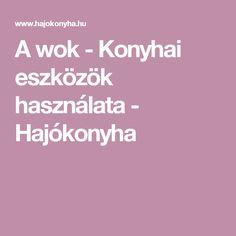 A wok - Konyhai eszközök használata - Hajókonyha