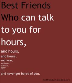 yup :0) My BFF and I talked for a long time last night :0)
