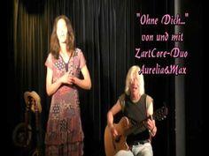 Ohne Dich...  von und mit: ZartCore-Duo Aurelia&Max