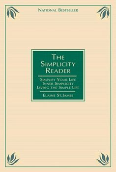 The Simplicity Reader: Simplify Your Life: 100 Ways to Slow Down & Enjoy the Things That Really Matter
