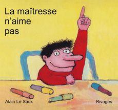 Hilarious books by Alain Le Saux. La maîtresse n'aime pas AUTHOR AND ILLUSTRATOR Alain Le Saux PUBLISHER Éditions Payot & Rivages.