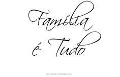 Familia é Tudo – Frases Familia para Tatuagem