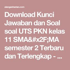 Download Kunci Jawaban dan Soal soal UTS PKN kelas 11 SMA/MA semester 2 Terbaru dan Terlengkap - UlanganHarian.Com