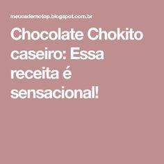 Chocolate Chokito caseiro: Essa receita é sensacional!
