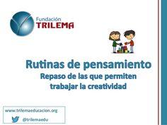 Rutinas de pensamiento: Rutinas para la creatividad by FundacionTrilema via slideshare