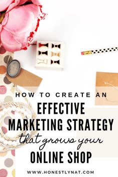 How to Create an Effective Marketing Strategy that Grows your Online Shop - honestlynat