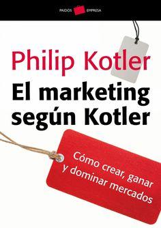 El marketing según Kotler. Si solo tienes dinero para comprar un libro sobre marketing general, compra este.