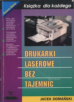 Drukarki laserowe bez tajemnic, Jacek Domański, Lynx-SFT, 1993, http://www.antykwariat.nepo.pl/drukarki-laserowe-bez-tajemnic-jacek-domanski-p-13220.html