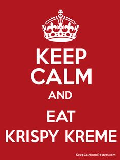 Keep Calm and eat Krispy Kreme
