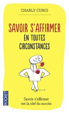 SAVOIR S'AFFIRMER EN TOUTES CIRCONSTANCES - Charly CUNGI - Développement personnel