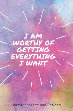 I am worthy of getting everything and anything I want - money affirmation